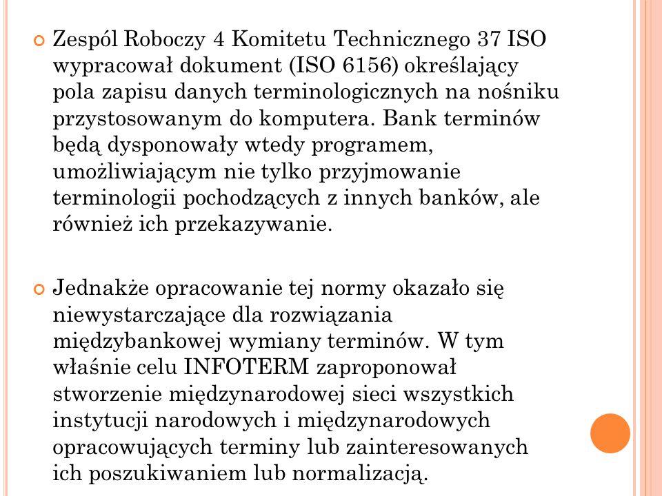 Zespól Roboczy 4 Komitetu Technicznego 37 ISO wypracował dokument (ISO 6156) określający pola zapisu danych terminologicznych na nośniku przystosowanym do komputera. Bank terminów będą dysponowały wtedy programem, umożliwiającym nie tylko przyjmowanie terminologii pochodzących z innych banków, ale również ich przekazywanie.