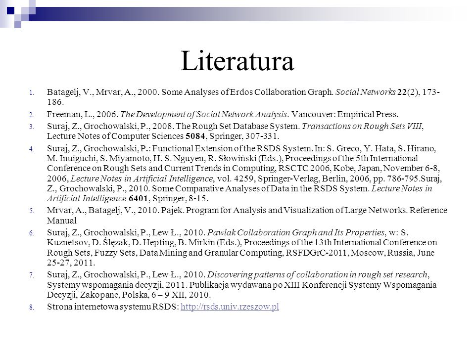 Literatura Batagelj, V., Mrvar, A., 2000. Some Analyses of Erdos Collaboration Graph. Social Networks 22(2), 173-186.