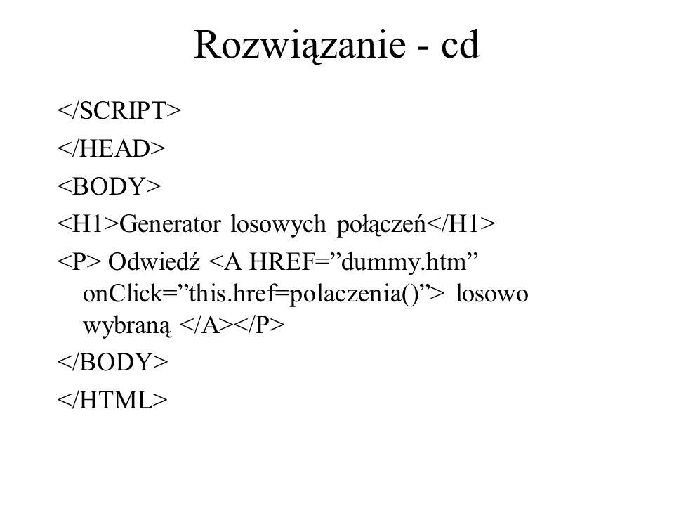 Rozwiązanie - cd </SCRIPT> </HEAD> <BODY>