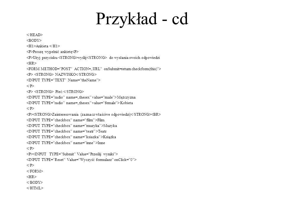 Przykład - cd </HEAD> <BODY> <H1>Ankieta </H1>