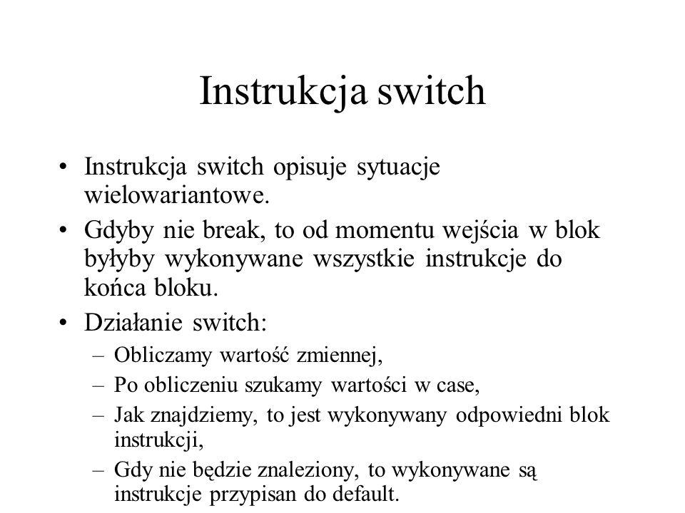 Instrukcja switch Instrukcja switch opisuje sytuacje wielowariantowe.