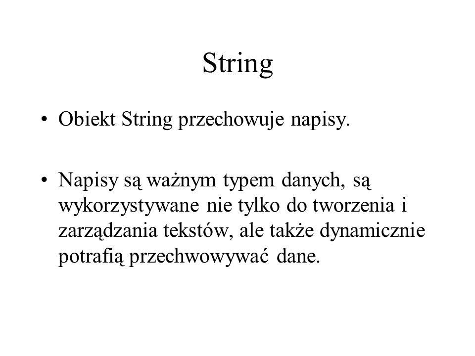 String Obiekt String przechowuje napisy.