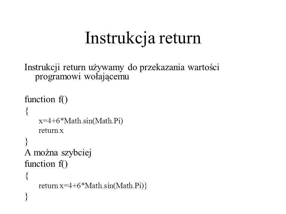 Instrukcja return Instrukcji return używamy do przekazania wartości programowi wołającemu. function f()