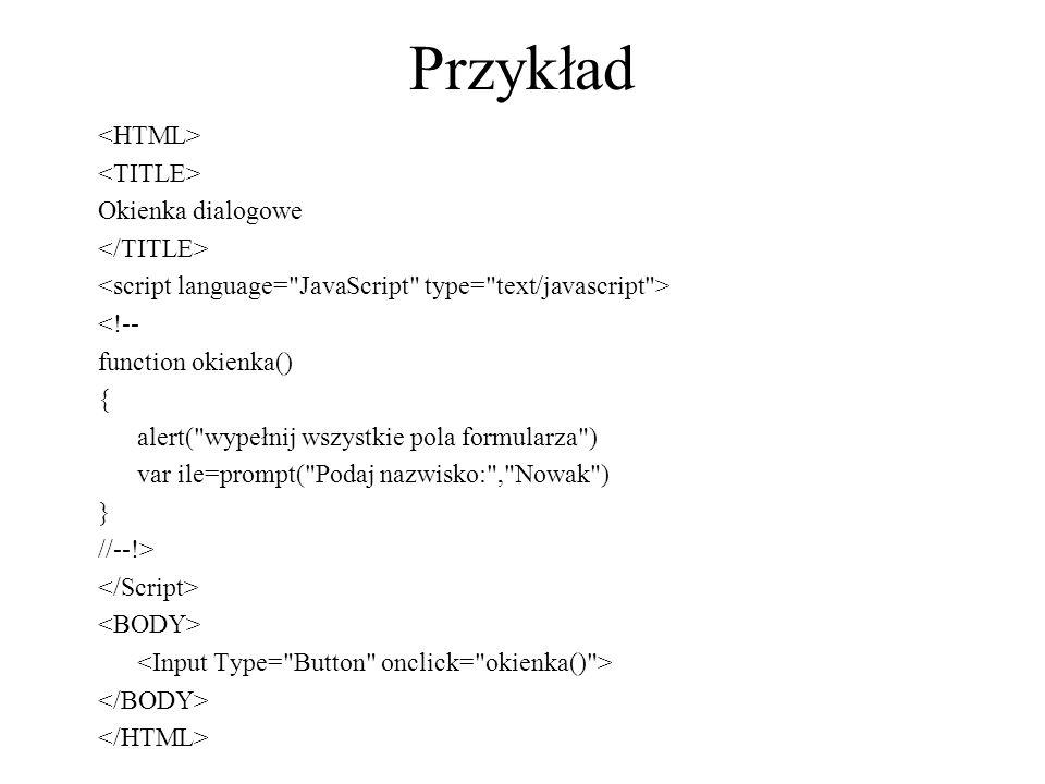 Przykład <HTML> <TITLE> Okienka dialogowe </TITLE>