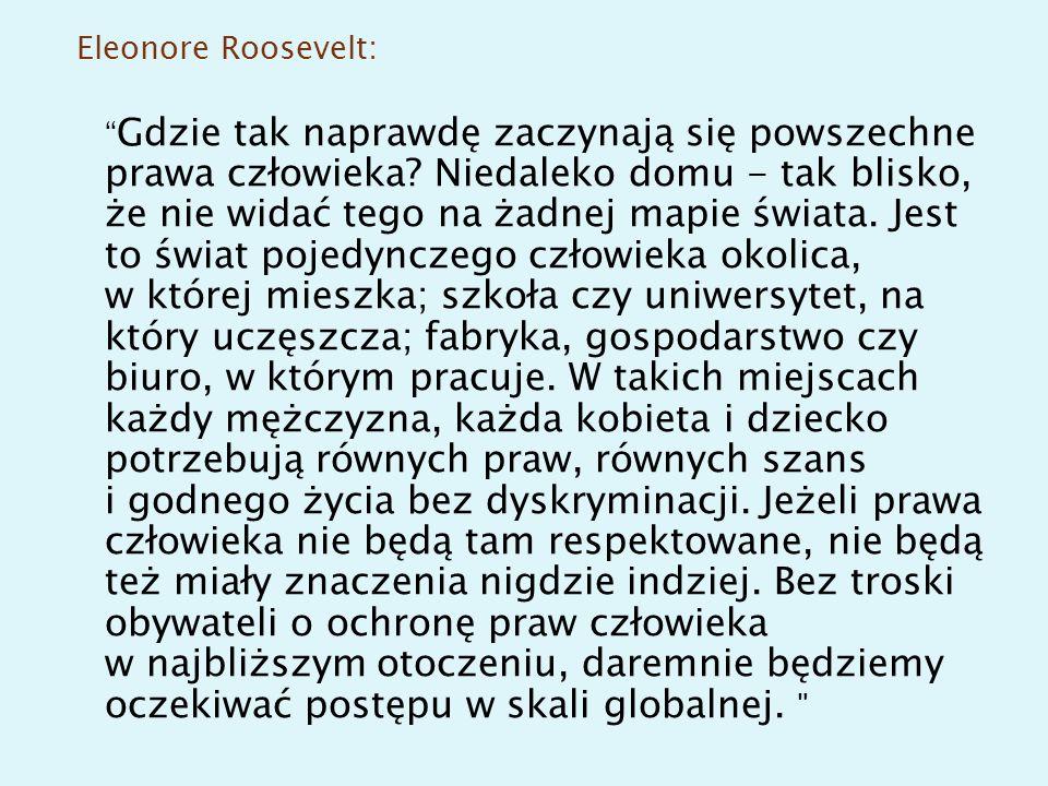 Eleonore Roosevelt: Gdzie tak naprawdę zaczynają się powszechne prawa człowieka.