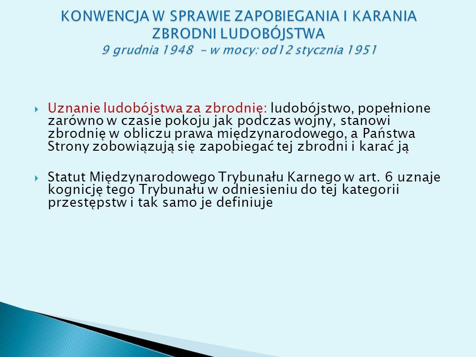 KONWENCJA W SPRAWIE ZAPOBIEGANIA I KARANIA ZBRODNI LUDOBÓJSTWA 9 grudnia 1948 - w mocy: od12 stycznia 1951