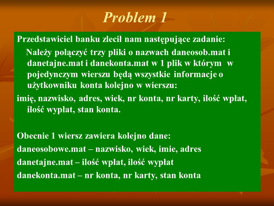 Problem 1 Przedstawiciel banku zlecił nam następujące zadanie: