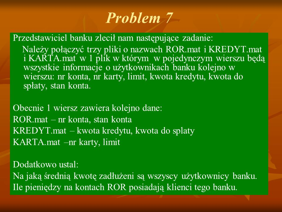 Problem 7 Przedstawiciel banku zlecił nam następujące zadanie: