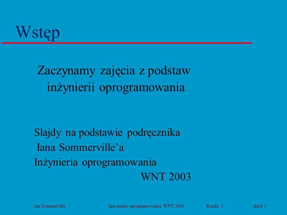 Ian Sommerville Inżynieria oprogramowania WNT 2003 Rozdz. 1 slajd 1