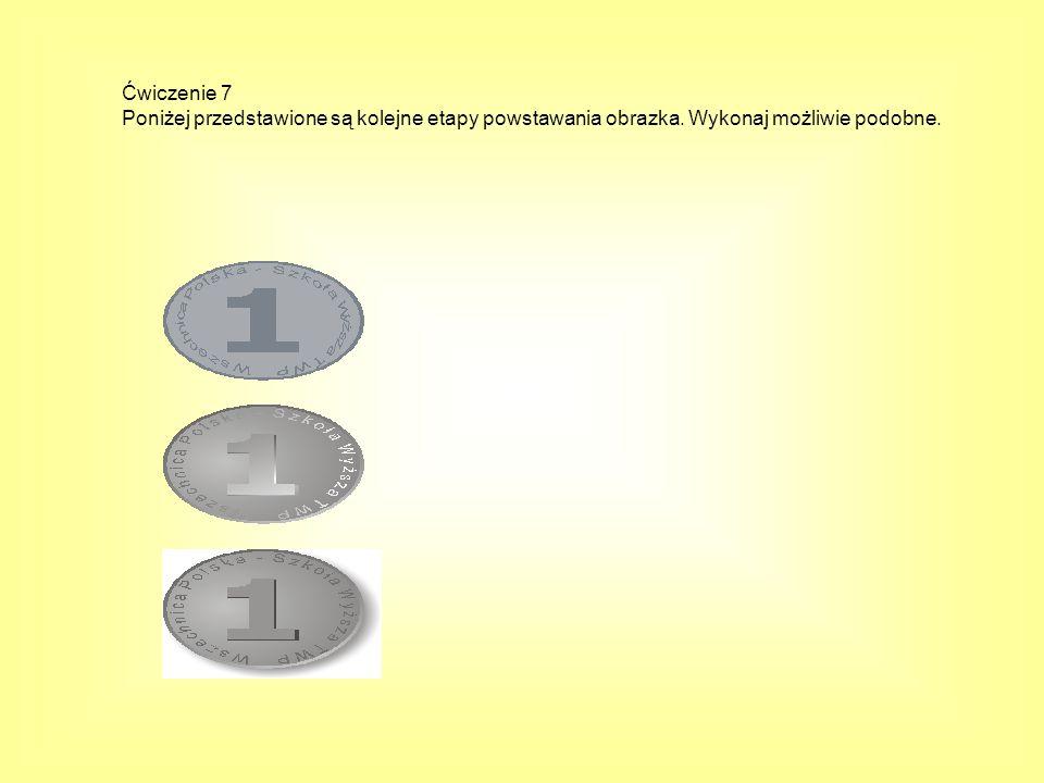 Ćwiczenie 7 Poniżej przedstawione są kolejne etapy powstawania obrazka. Wykonaj możliwie podobne.