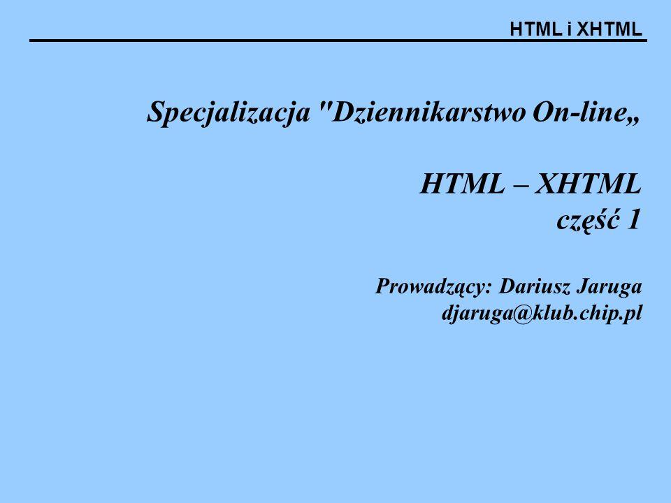 """Specjalizacja Dziennikarstwo On-line"""" HTML – XHTML część 1 Prowadzący: Dariusz Jaruga djaruga@klub.chip.pl"""