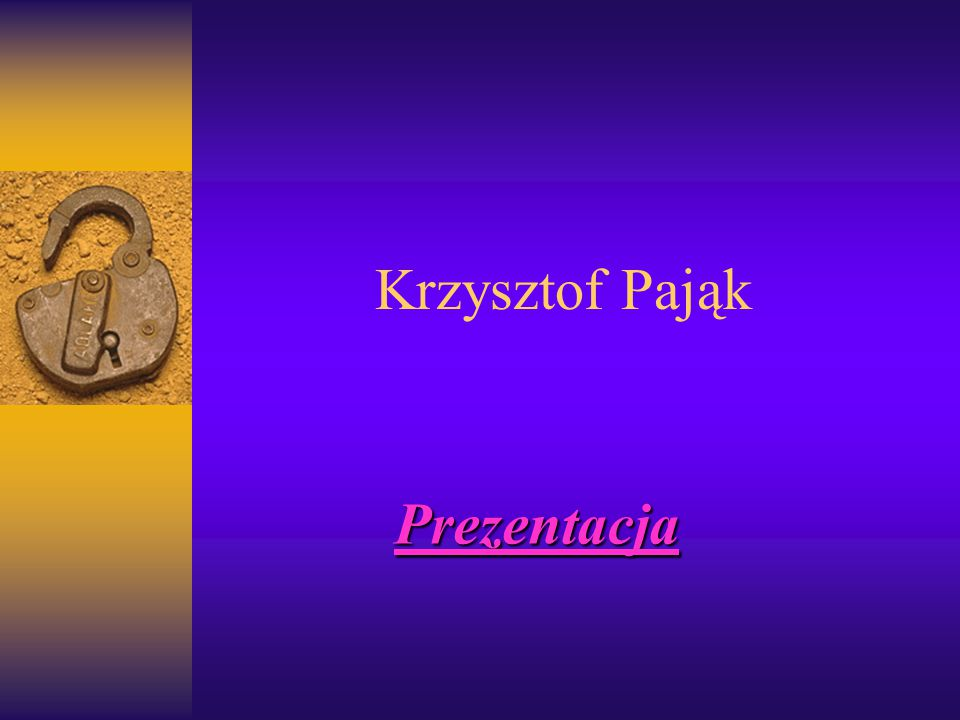 Krzysztof Pająk Prezentacja