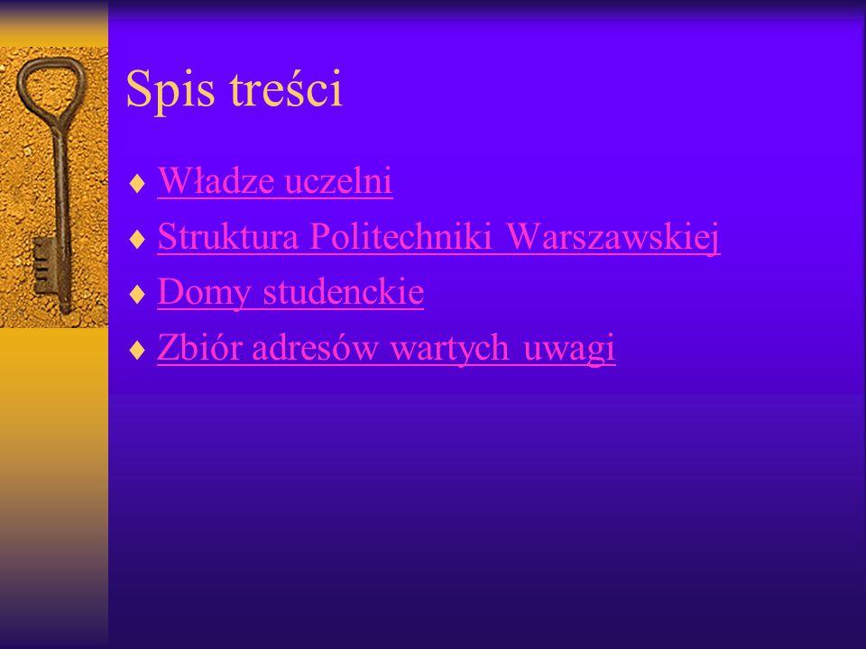 Spis treści Władze uczelni Struktura Politechniki Warszawskiej