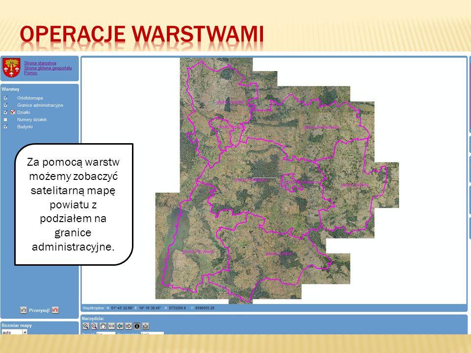 Operacje Warstwami Za pomocą warstw możemy zobaczyć satelitarną mapę powiatu z podziałem na granice administracyjne.