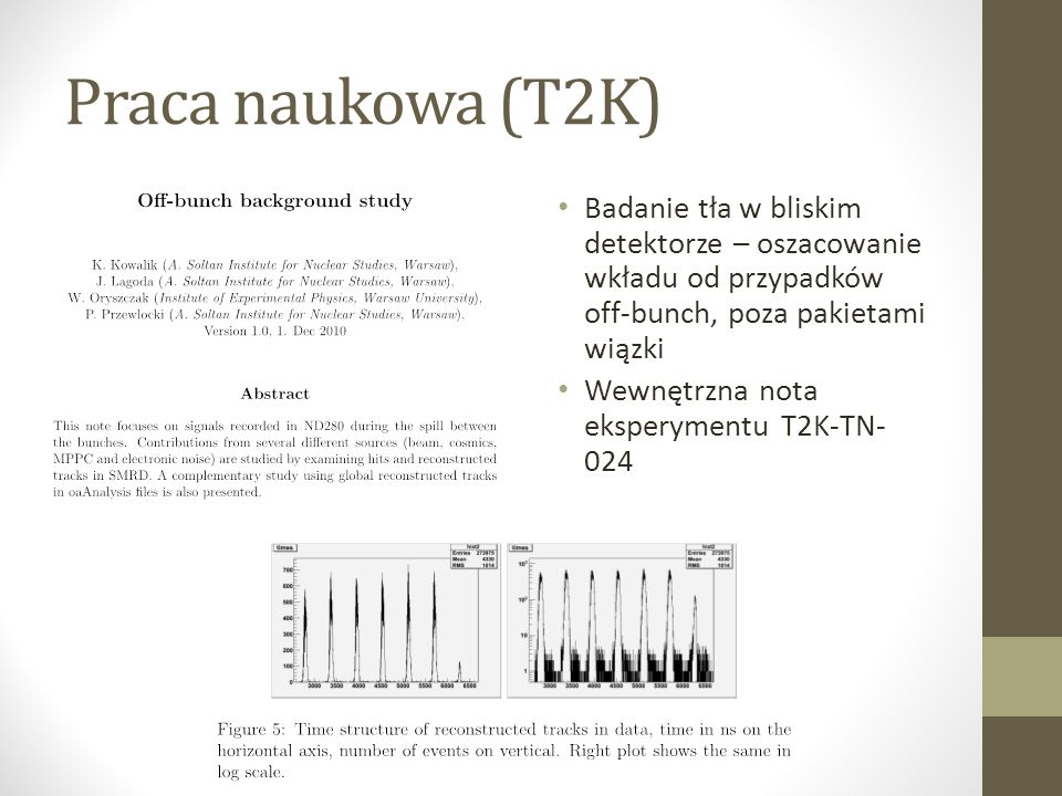 Praca naukowa (T2K) Badanie tła w bliskim detektorze – oszacowanie wkładu od przypadków off-bunch, poza pakietami wiązki.