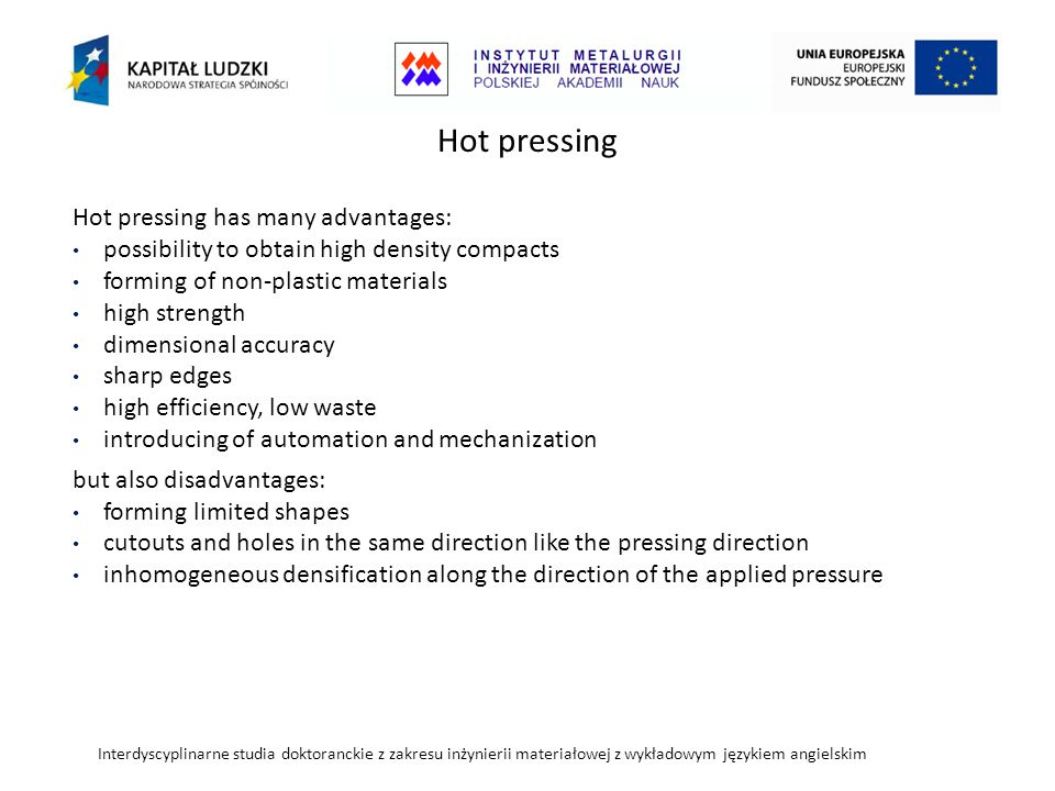 Hot pressing Hot pressing has many advantages: