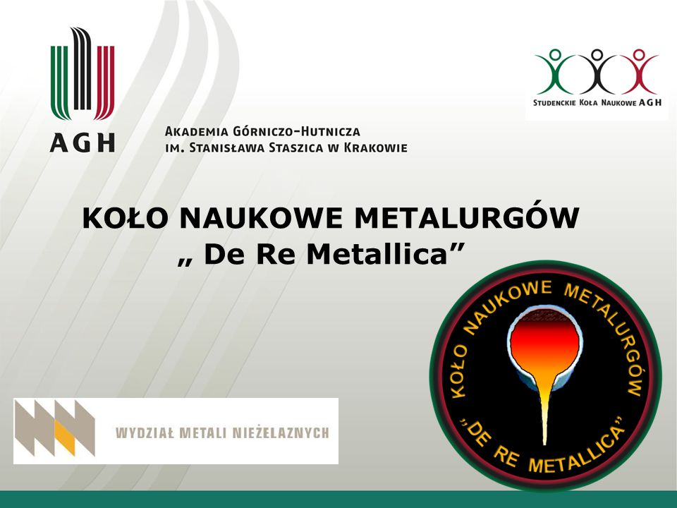 "KOŁO NAUKOWE METALURGÓW "" De Re Metallica"