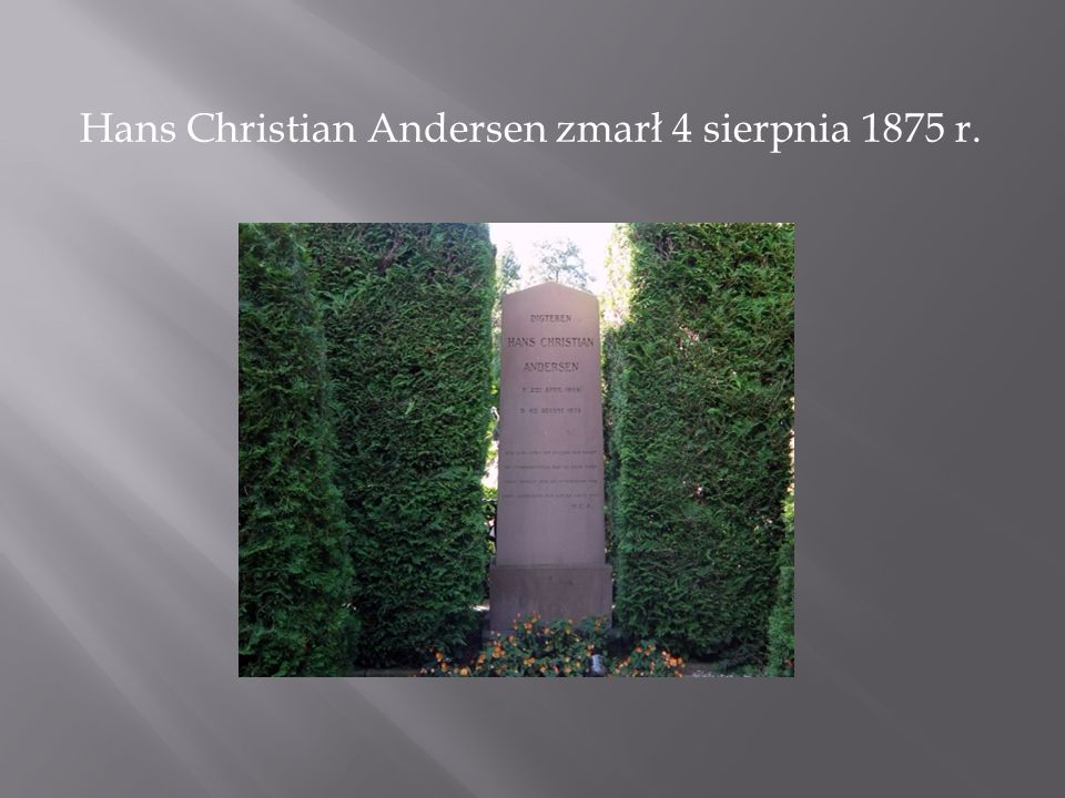 Hans Christian Andersen zmarł 4 sierpnia 1875 r.