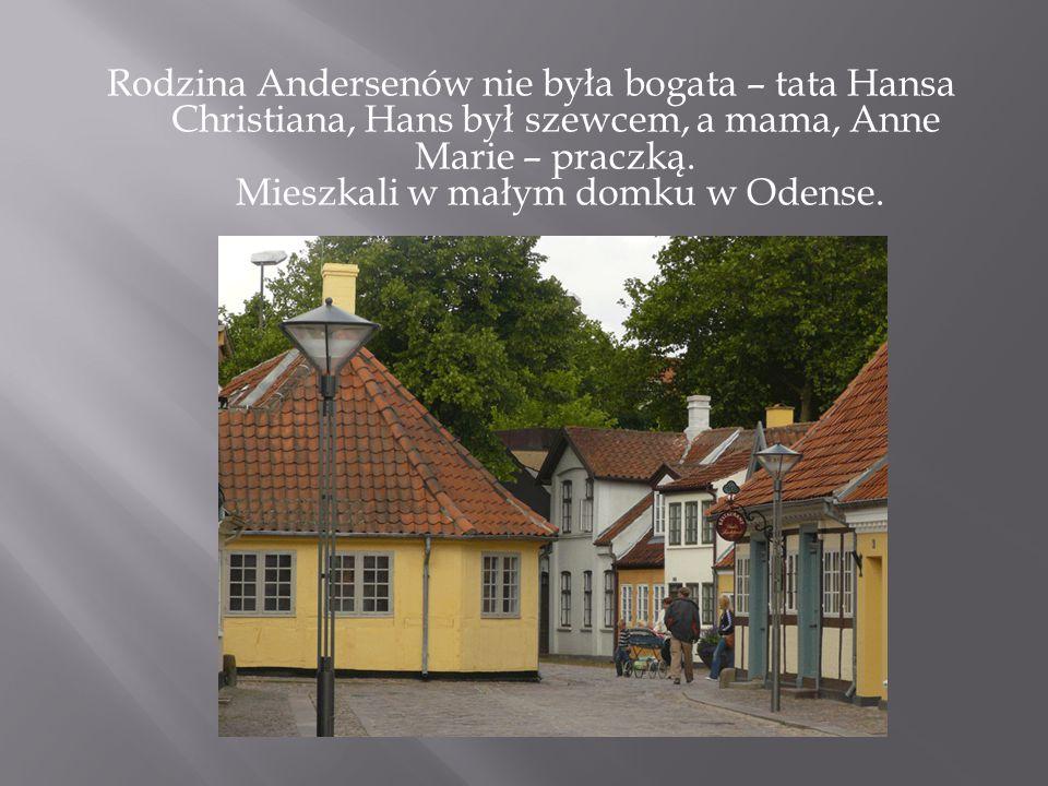 Rodzina Andersenów nie była bogata – tata Hansa Christiana, Hans był szewcem, a mama, Anne Marie – praczką.