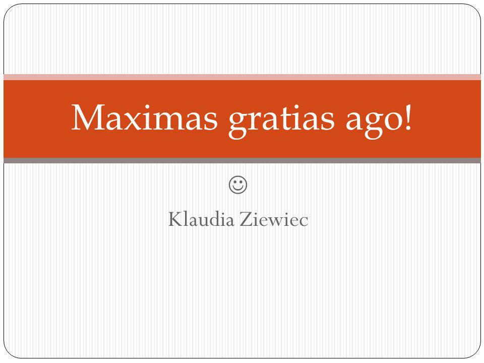 Maximas gratias ago!  Klaudia Ziewiec