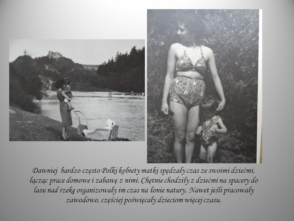 Dawniej bardzo często Polki kobiety matki spędzały czas ze swoimi dziećmi, łącząc prace domowe i zabawę z nimi.