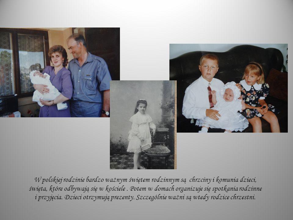 W polskiej rodzinie bardzo ważnym świętem rodzinnym są chrzciny i komunia dzieci, święta, które odbywają się w kościele .