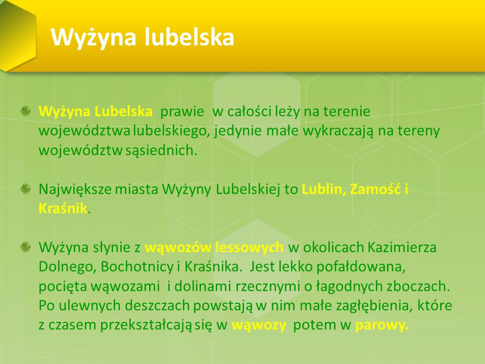 Wyżyna lubelska Wyżyna Lubelska prawie w całości leży na terenie województwa lubelskiego, jedynie małe wykraczają na tereny województw sąsiednich.