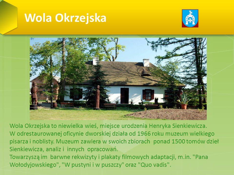 Wola Okrzejska Wola Okrzejska to niewielka wieś, miejsce urodzenia Henryka Sienkiewicza.