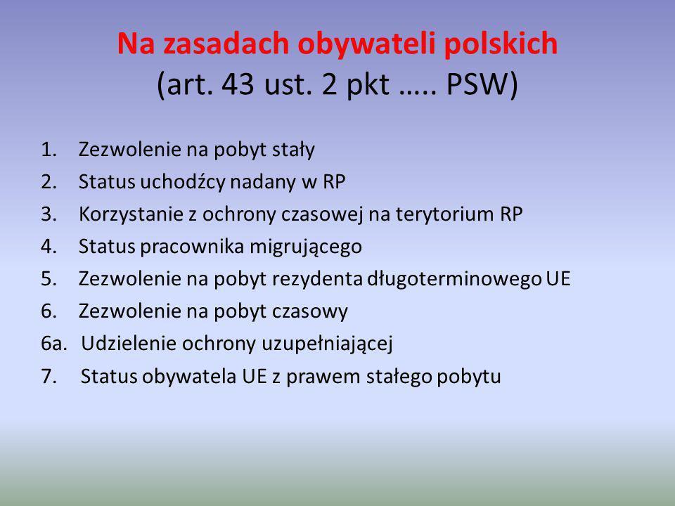 Na zasadach obywateli polskich (art. 43 ust. 2 pkt ….. PSW)