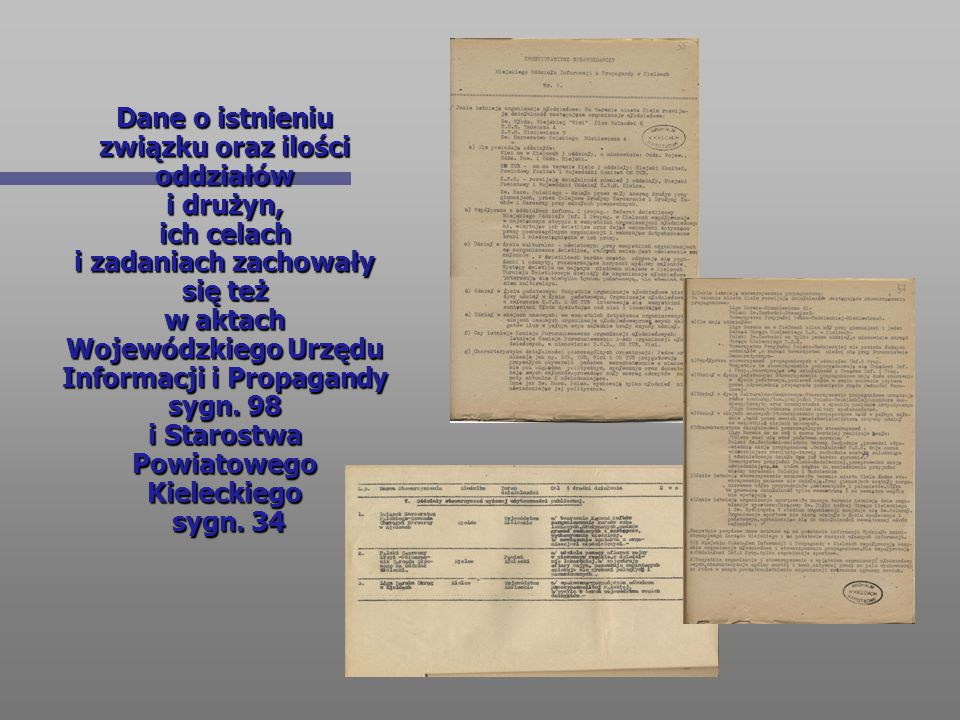 Dane o istnieniu związku oraz ilości oddziałów i drużyn, ich celach i zadaniach zachowały się też w aktach Wojewódzkiego Urzędu Informacji i Propagandy sygn.