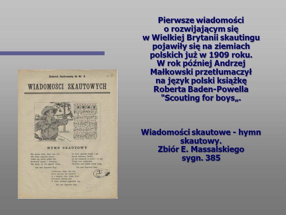 Pierwsze wiadomości o rozwijającym się w Wielkiej Brytanii skautingu pojawiły się na ziemiach polskich już w 1909 roku.