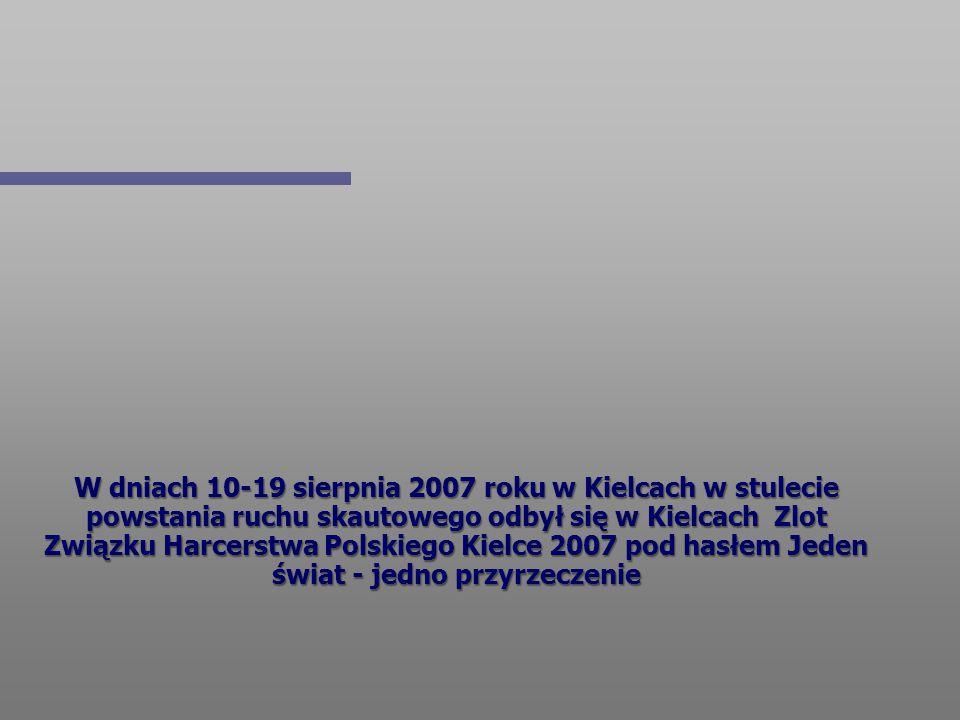 W dniach 10-19 sierpnia 2007 roku w Kielcach w stulecie powstania ruchu skautowego odbył się w Kielcach Zlot Związku Harcerstwa Polskiego Kielce 2007 pod hasłem Jeden świat - jedno przyrzeczenie