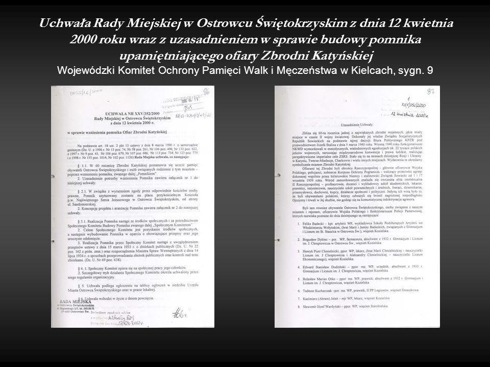 Uchwała Rady Miejskiej w Ostrowcu Świętokrzyskim z dnia 12 kwietnia 2000 roku wraz z uzasadnieniem w sprawie budowy pomnika upamiętniającego ofiary Zbrodni Katyńskiej Wojewódzki Komitet Ochrony Pamięci Walk i Męczeństwa w Kielcach, sygn.