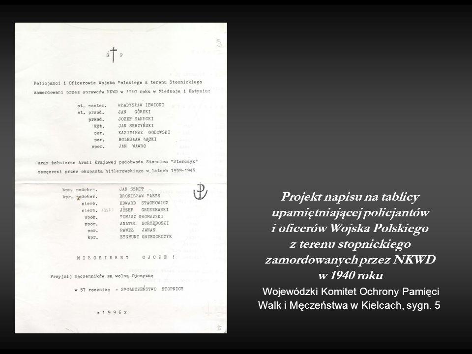 Projekt napisu na tablicy upamiętniającej policjantów i oficerów Wojska Polskiego z terenu stopnickiego zamordowanych przez NKWD w 1940 roku Wojewódzki Komitet Ochrony Pamięci Walk i Męczeństwa w Kielcach, sygn.