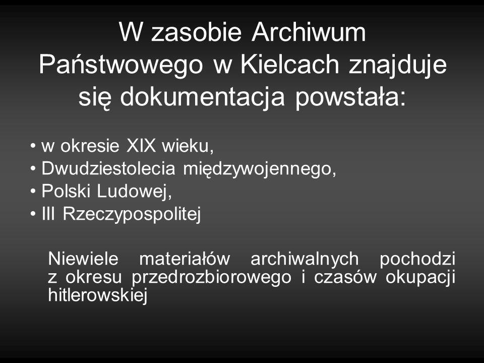 W zasobie Archiwum Państwowego w Kielcach znajduje się dokumentacja powstała:
