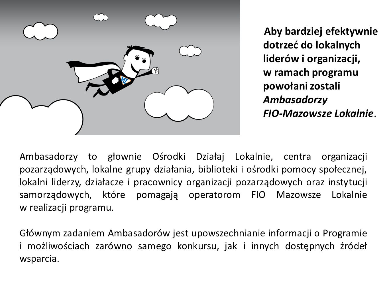 Aby bardziej efektywnie dotrzeć do lokalnych liderów i organizacji, w ramach programu powołani zostali Ambasadorzy FIO‐Mazowsze Lokalnie.