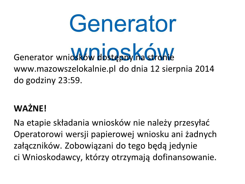 Generator wniosków Generator wniosków dostępny na stronie www.mazowszelokalnie.pl do dnia 12 sierpnia 2014 do godziny 23:59.