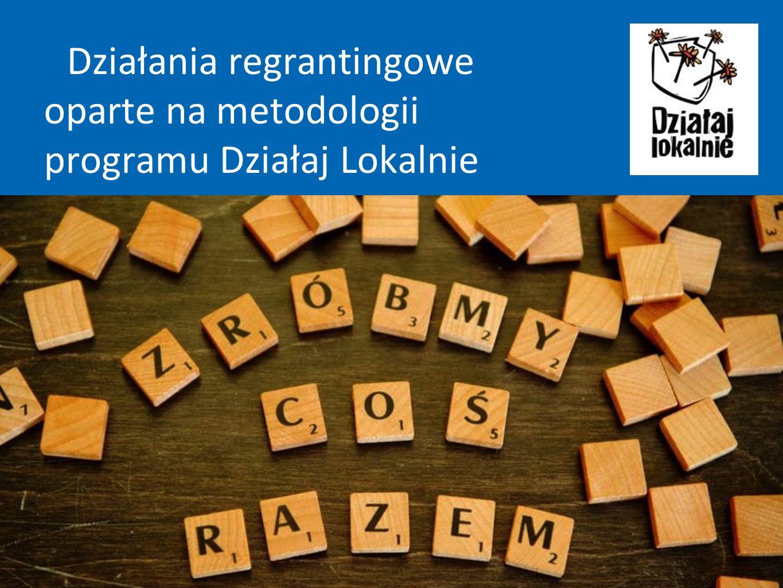 Działania regrantingowe oparte na metodologii programu Działaj Lokalnie