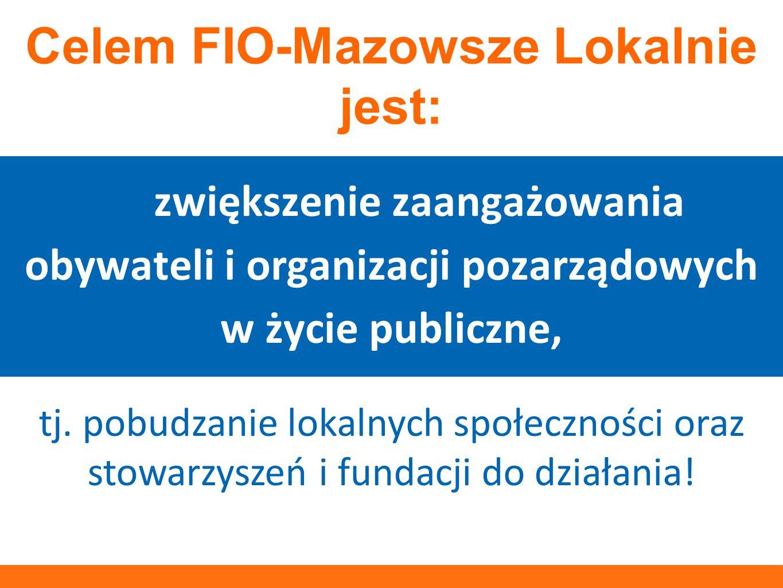 jest: Celem FIO-Mazowsze Lokalnie jest: zwiększenie zaangażowania