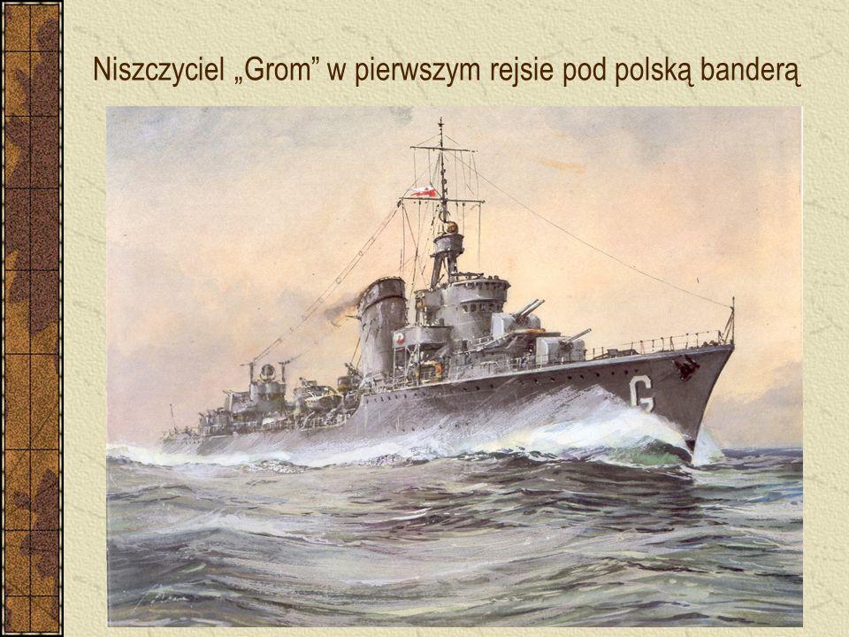 """Niszczyciel """"Grom w pierwszym rejsie pod polską banderą"""