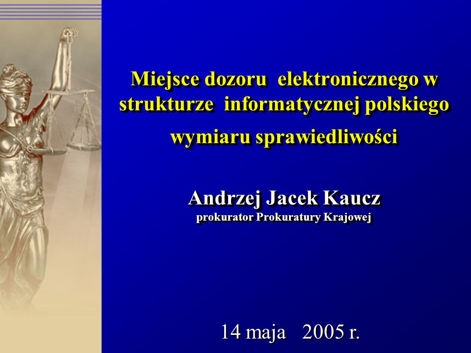 Miejsce dozoru elektronicznego w strukturze informatycznej polskiego wymiaru sprawiedliwości Andrzej Jacek Kaucz prokurator Prokuratury Krajowej
