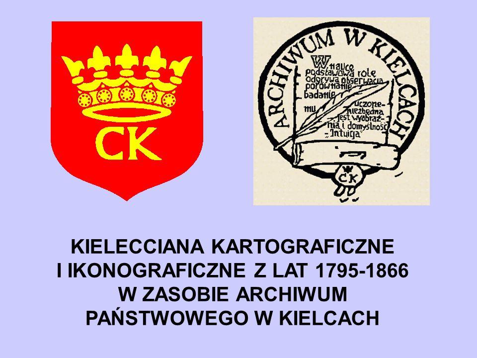 KIELECCIANA KARTOGRAFICZNE I IKONOGRAFICZNE Z LAT 1795-1866 W ZASOBIE ARCHIWUM PAŃSTWOWEGO W KIELCACH