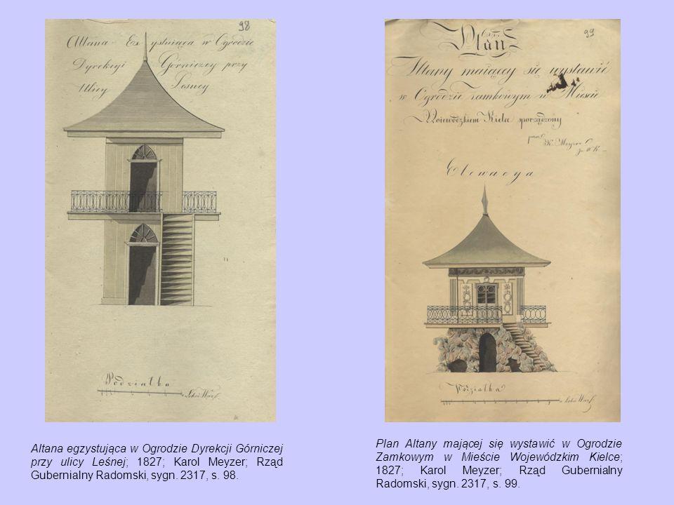 Plan Altany mającej się wystawić w Ogrodzie Zamkowym w Mieście Wojewódzkim Kielce; 1827; Karol Meyzer; Rząd Gubernialny Radomski, sygn. 2317, s. 99.