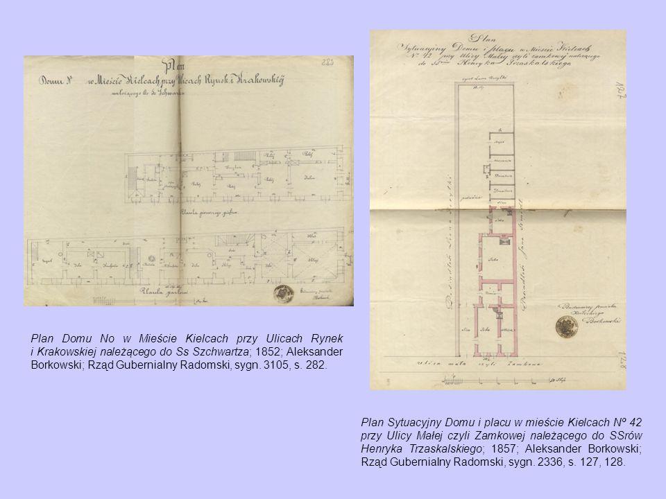 Plan Domu No w Mieście Kielcach przy Ulicach Rynek i Krakowskiej należącego do Ss Szchwartza; 1852; Aleksander Borkowski; Rząd Gubernialny Radomski, sygn. 3105, s. 282.