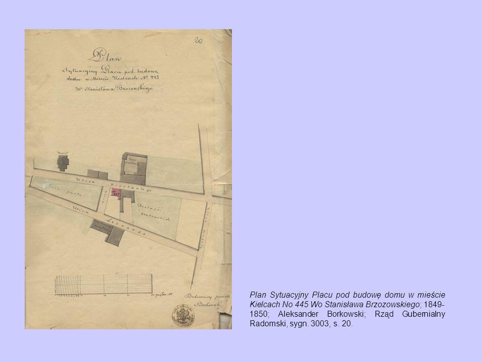 Plan Sytuacyjny Placu pod budowę domu w mieście Kielcach No 445 Wo Stanisława Brzozowskiego; 1849-1850; Aleksander Borkowski; Rząd Gubernialny Radomski, sygn.