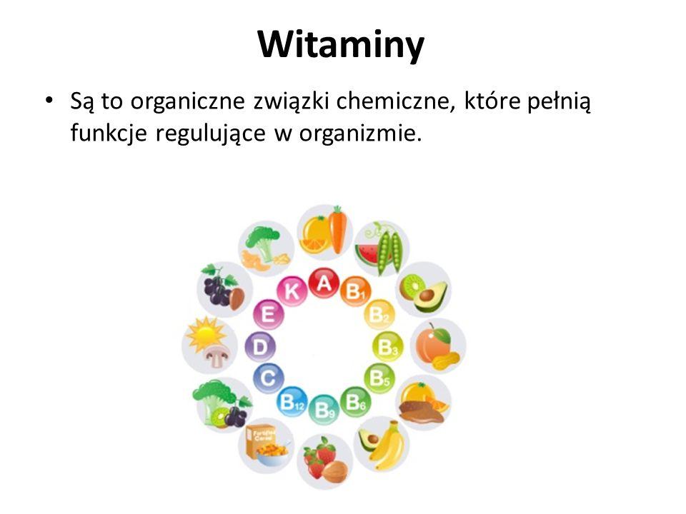Witaminy Są to organiczne związki chemiczne, które pełnią funkcje regulujące w organizmie.