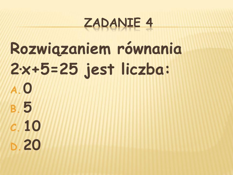 Rozwiązaniem równania 2∙x+5=25 jest liczba:
