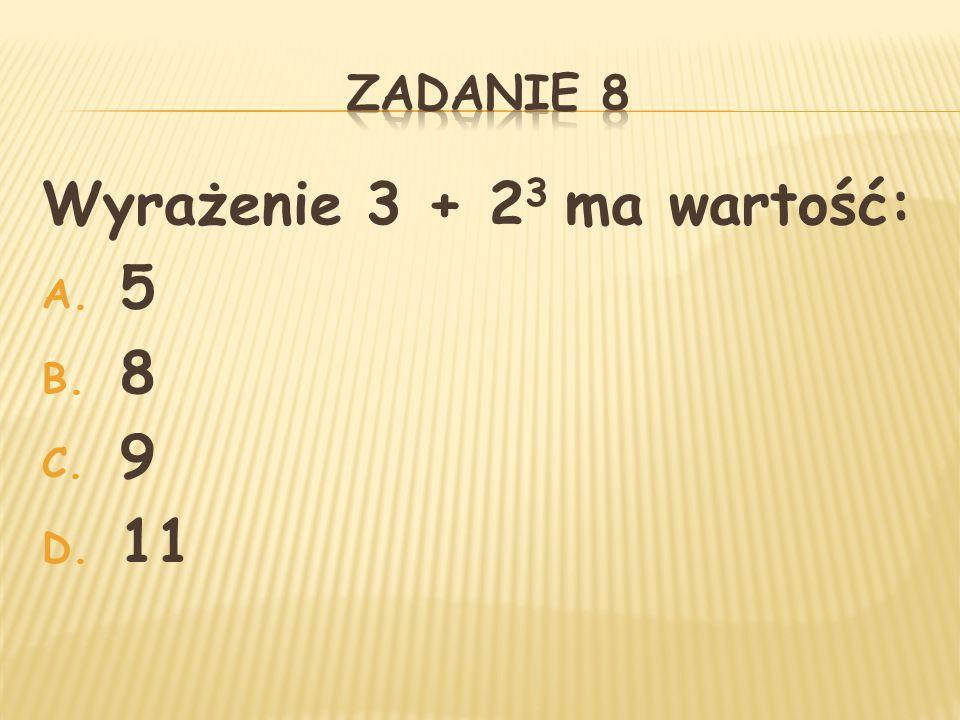 Wyrażenie 3 + 23 ma wartość: 5 8 9 11