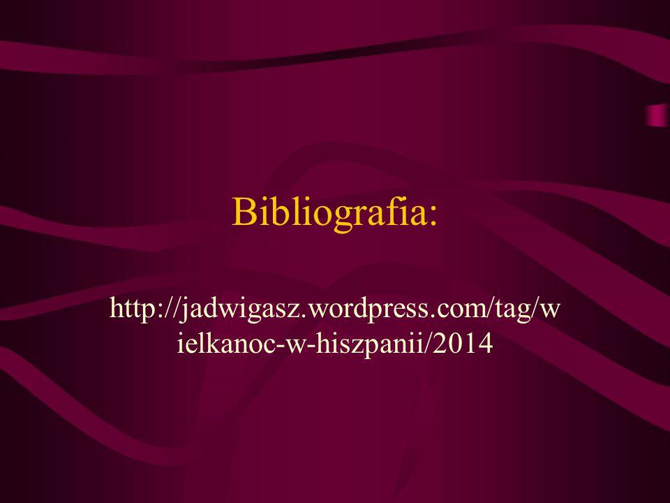 Bibliografia: http://jadwigasz.wordpress.com/tag/wielkanoc-w-hiszpanii/2014