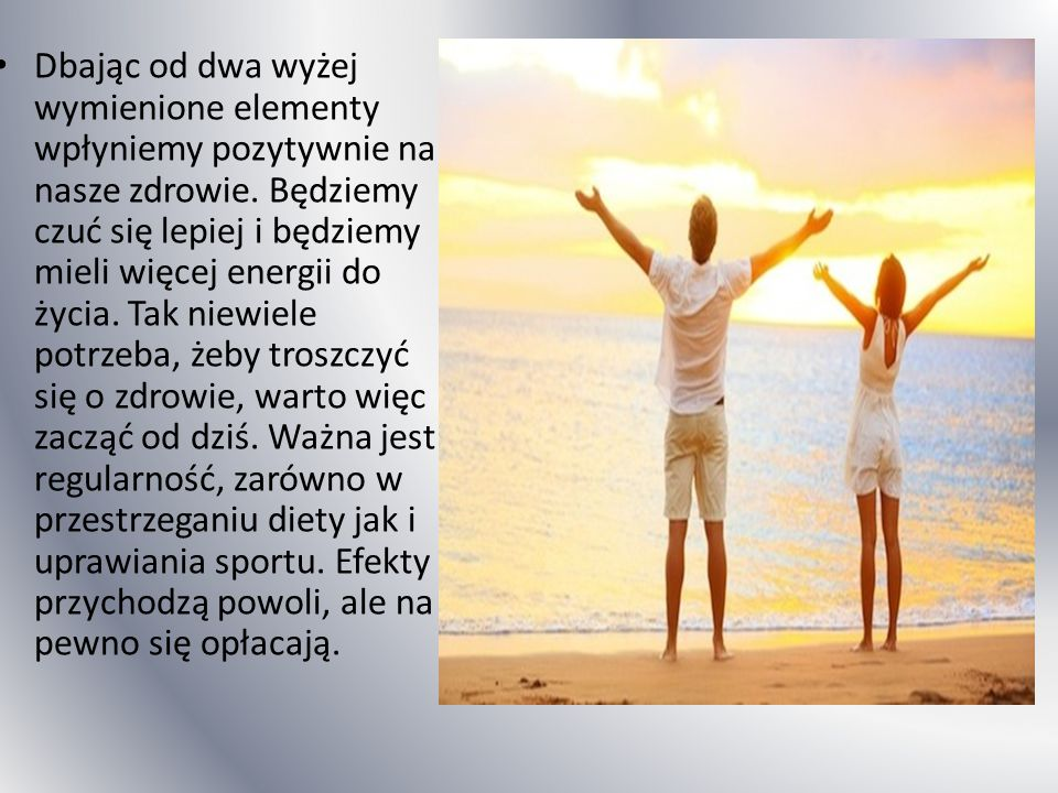 Dbając od dwa wyżej wymienione elementy wpłyniemy pozytywnie na nasze zdrowie.
